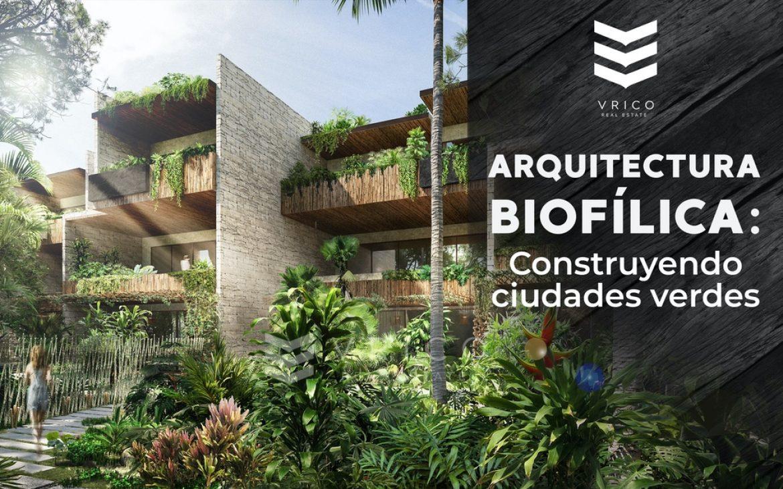 Arquitectura Biofílica: Construyendo Ciudades Verdes