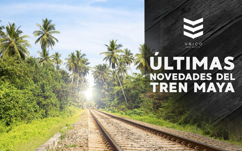 Novedades sobre el Tren Maya
